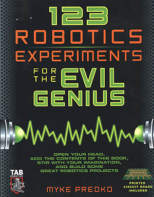 123 Robotics Experiments for the Evil Genius
